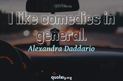 Photo Quote of I like comedies in general.