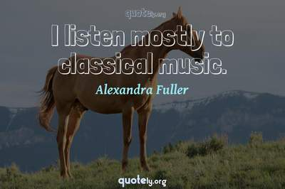 Photo Quote of I listen mostly to classical music.