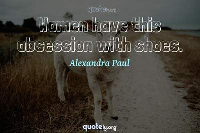 Photo Quote of Women have this obsession with shoes.