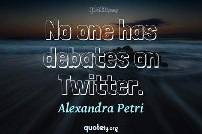 Photo Quote of No one has debates on Twitter.