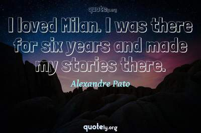 Photo Quote of I loved Milan. I was there for six years and made my stories there.