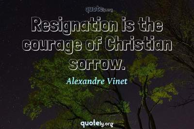 Photo Quote of Resignation is the courage of Christian sorrow.