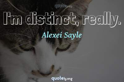 Photo Quote of I'm distinct, really.