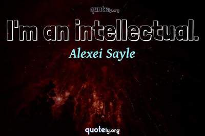 Photo Quote of I'm an intellectual.