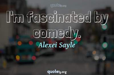 Photo Quote of I'm fascinated by comedy.