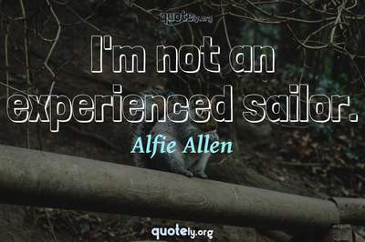 Photo Quote of I'm not an experienced sailor.