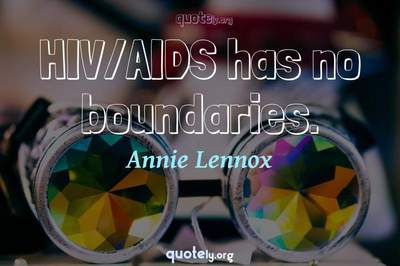 Photo Quote of HIV/AIDS has no boundaries.