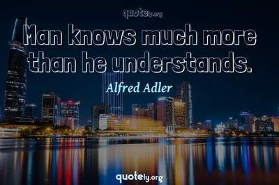 Photo Quote of Man knows much more than he understands.