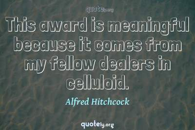Photo Quote of This award is meaningful because it comes from my fellow dealers in celluloid.