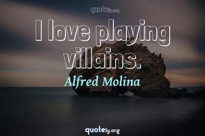 Photo Quote of I love playing villains.