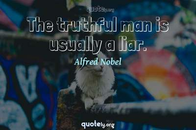 Photo Quote of The truthful man is usually a liar.