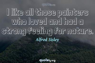 Photo Quote of I like all those painters who loved and had a strong feeling for nature.