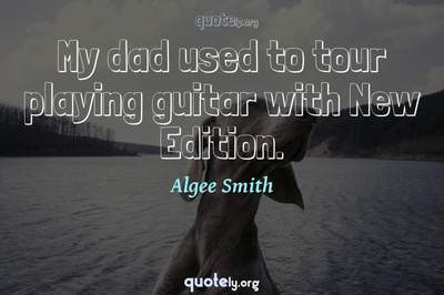 Photo Quote of My dad used to tour playing guitar with New Edition.