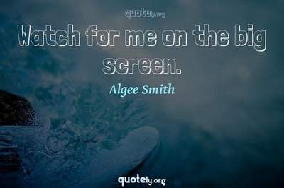 Photo Quote of Watch for me on the big screen.