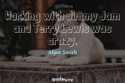 Photo Quote of Working with Jimmy Jam and Terry Lewis was crazy.