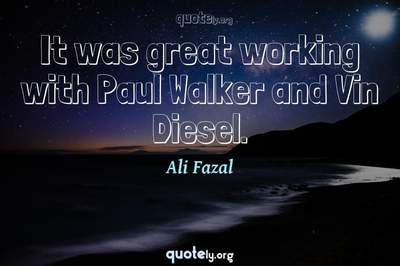 Photo Quote of It was great working with Paul Walker and Vin Diesel.