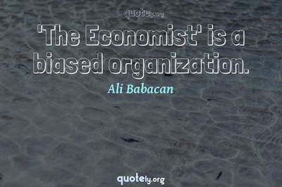 Photo Quote of 'The Economist' is a biased organization.