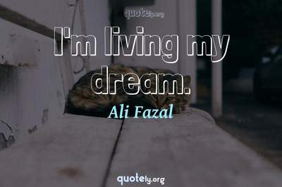 Photo Quote of I'm living my dream.