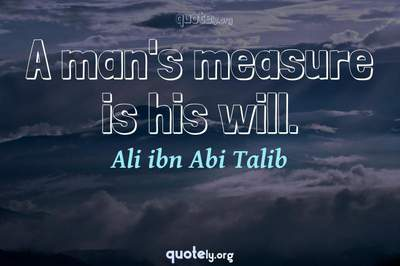Photo Quote of A man's measure is his will.