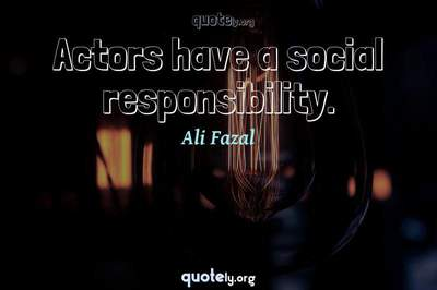 Photo Quote of Actors have a social responsibility.