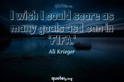 Photo Quote of I wish I could score as many goals as I can in 'FIFA.'