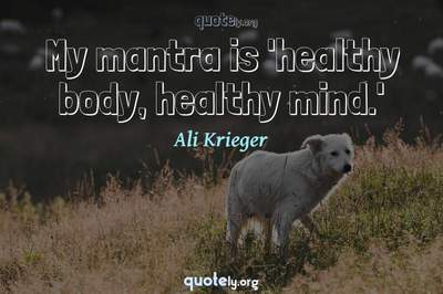 Photo Quote of My mantra is 'healthy body, healthy mind.'