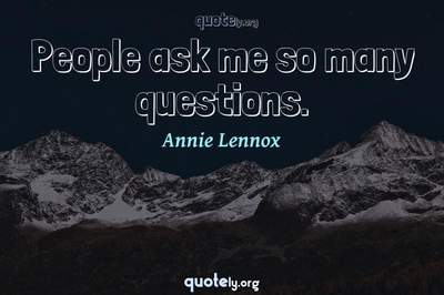 Photo Quote of People ask me so many questions.