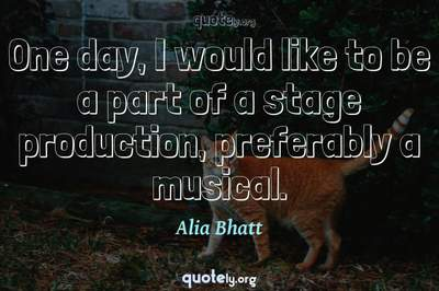 Photo Quote of One day, I would like to be a part of a stage production, preferably a musical.