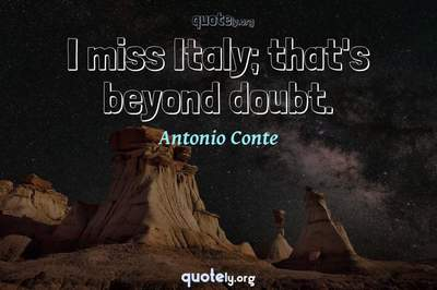 Photo Quote of I miss Italy; that's beyond doubt.