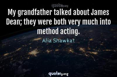 Photo Quote of My grandfather talked about James Dean; they were both very much into method acting.