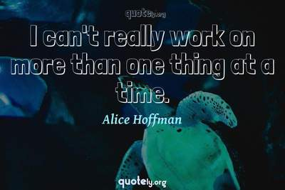 Photo Quote of I can't really work on more than one thing at a time.