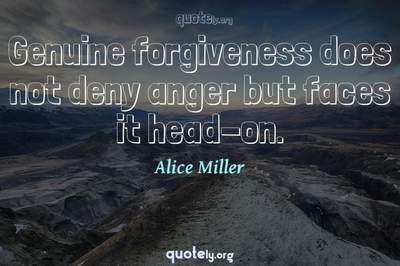 Photo Quote of Genuine forgiveness does not deny anger but faces it head-on.