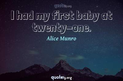 Photo Quote of I had my first baby at twenty-one.