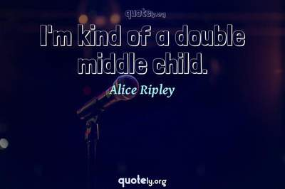 Photo Quote of I'm kind of a double middle child.