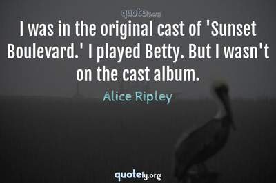 Photo Quote of I was in the original cast of 'Sunset Boulevard.' I played Betty. But I wasn't on the cast album.