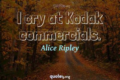 Photo Quote of I cry at Kodak commercials.