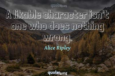 Photo Quote of A likable character isn't one who does nothing wrong.