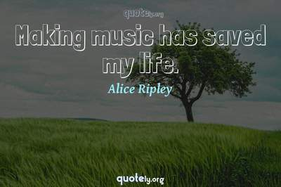 Photo Quote of Making music has saved my life.