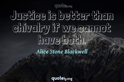 Photo Quote of Justice is better than chivalry if we cannot have both.