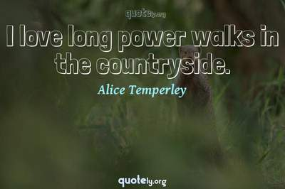 Photo Quote of I love long power walks in the countryside.