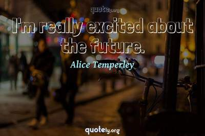 Photo Quote of I'm really excited about the future.