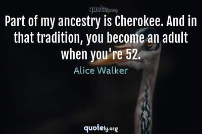 Photo Quote of Part of my ancestry is Cherokee. And in that tradition, you become an adult when you're 52.