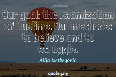 Photo Quote of Our goal: the Islamization of Muslims. Our methods: to believe and to struggle.