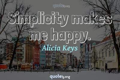 Photo Quote of Simplicity makes me happy.
