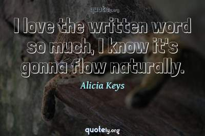 Photo Quote of I love the written word so much, I know it's gonna flow naturally.