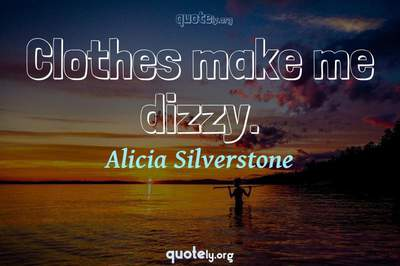 Photo Quote of Clothes make me dizzy.