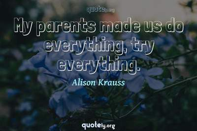 Photo Quote of My parents made us do everything, try everything.