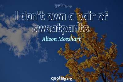 Photo Quote of I don't own a pair of sweatpants.