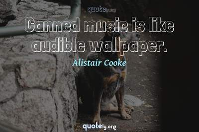 Photo Quote of Canned music is like audible wallpaper.