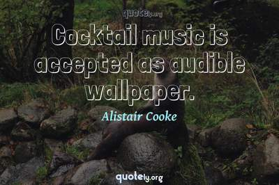 Photo Quote of Cocktail music is accepted as audible wallpaper.